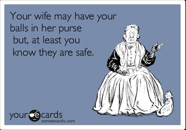 you wife took your balls funny quotes