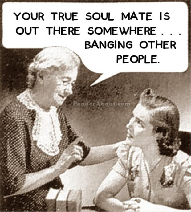 your soul mate is out there banging other people