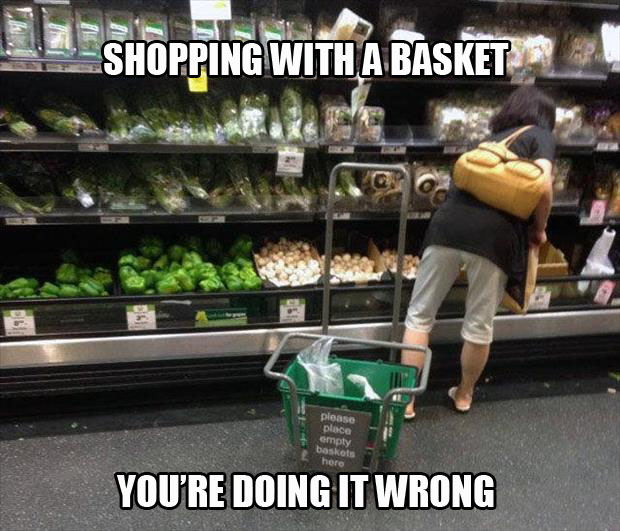you're doing it wrong shopping with a basket