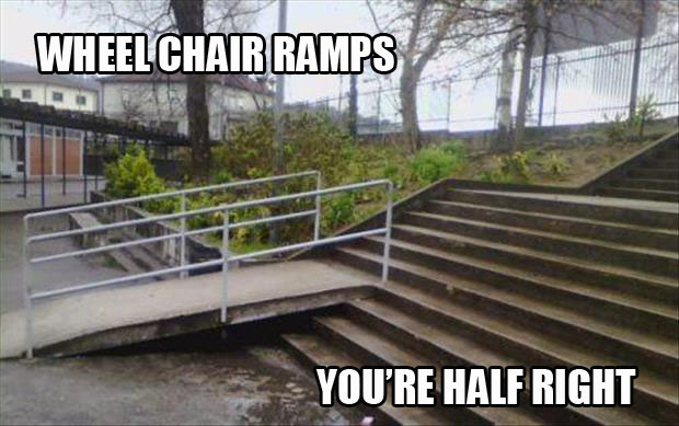 you're doing it wrong wheel chair ramps