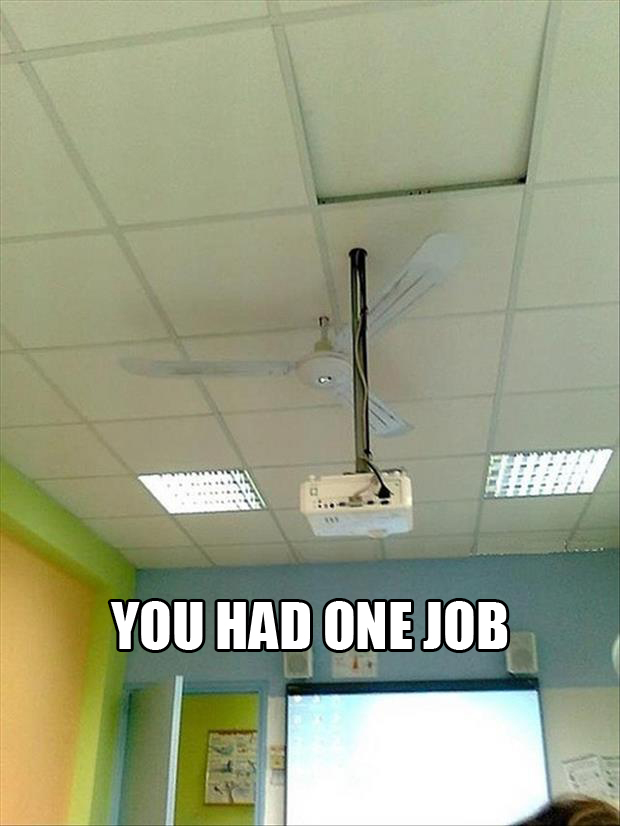 projector you had one job ceiling fan