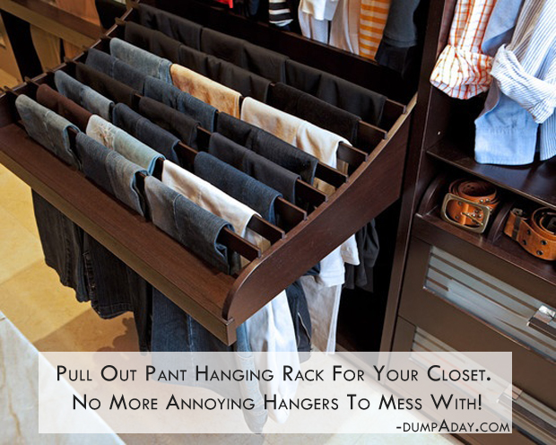 pull out pant hanging rack for your closet.   No more annoying hangers to mess with