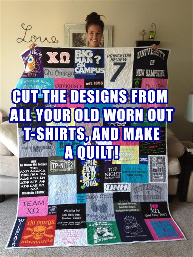 take old tshirts and make a quilt out of them