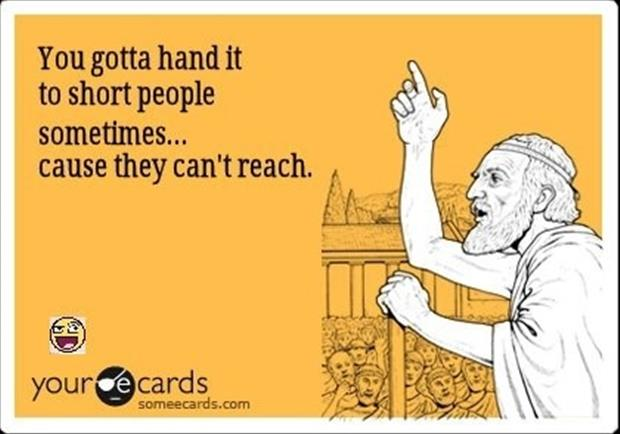 you gotta hand it to short people
