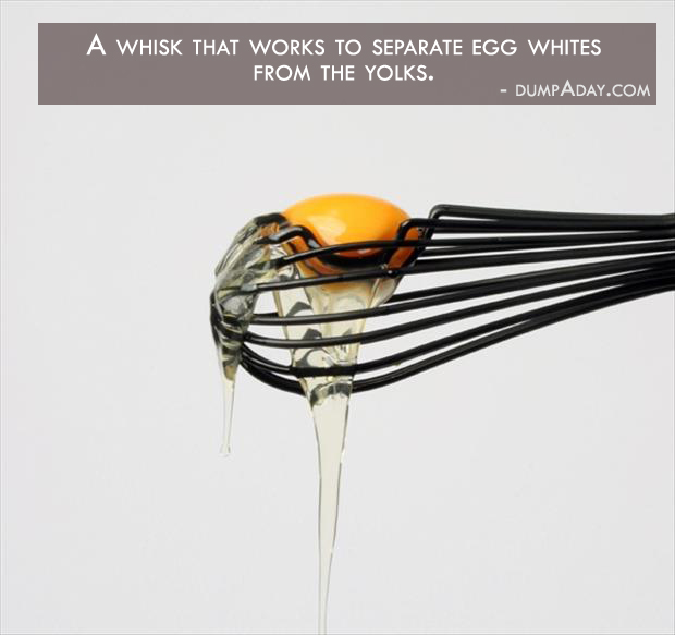 Borderline Genius Ideas- whisk which separates the egg white from the yolk