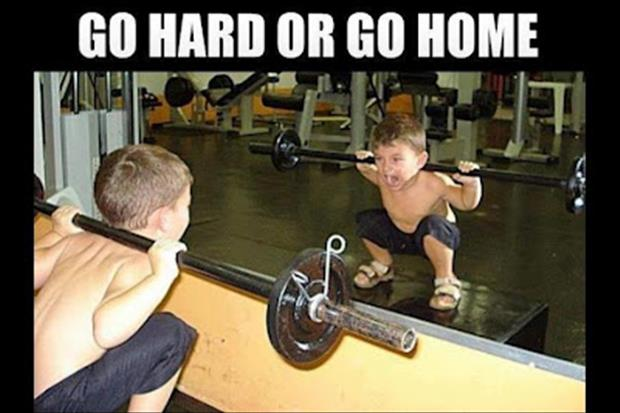 Funny fitness pictures- go hard