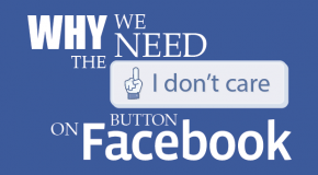 "Why We Need An ""I Don't Care"" Button On Facebook"