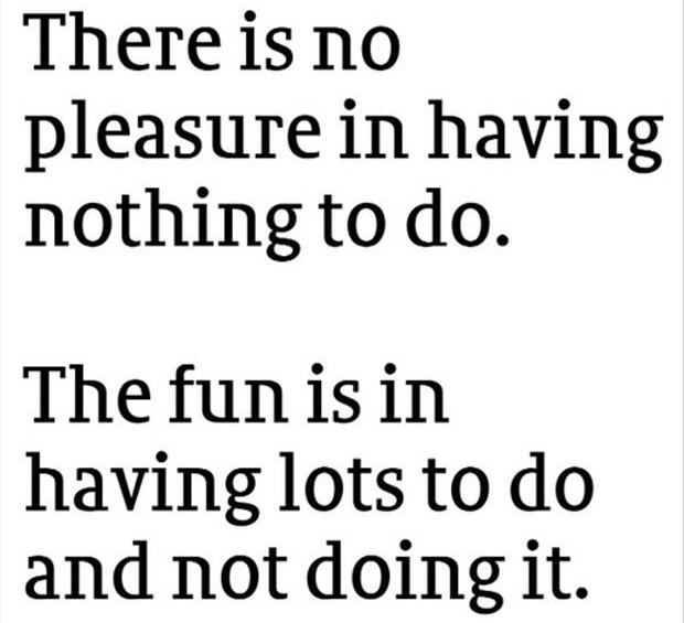 having lots to do and not doing it funny quotes