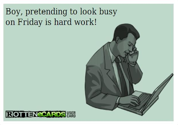 look busy on Friday