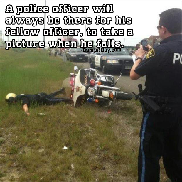 police officer will always be there for his fellow officer to take a picture when he falls
