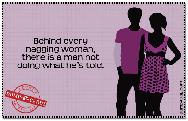 Behind Every Nagging Woman Dump E-card