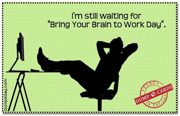 Bring your brain to work day Dump E-card