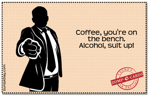 Coffee benched Dump E-card