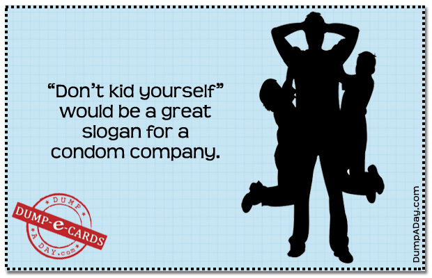 Don't kid yourself Dump E-card