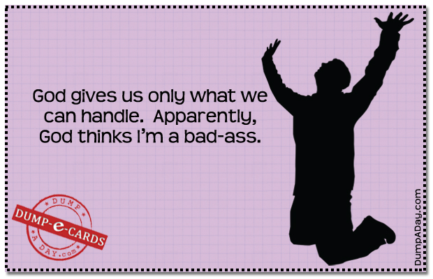God give us what we can handle Dump E-card