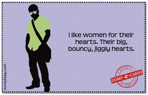 I like women for their hearts Dump E-card