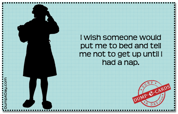 I wish someone would put me to bed Dump E-card