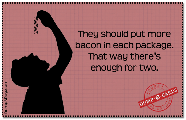 More Bacon Dump-E-Card