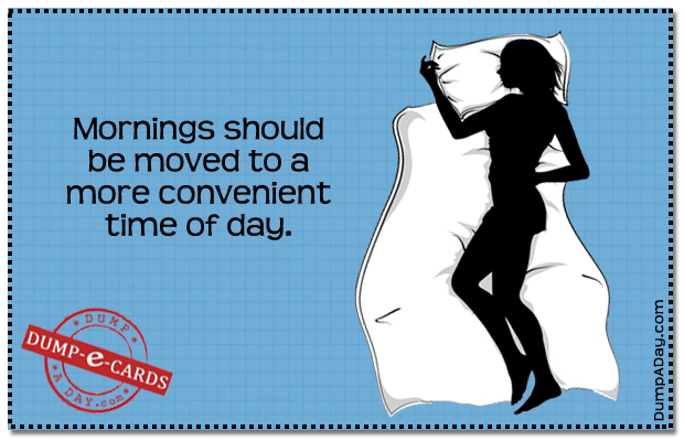 Mornings should be moved Dump E-card