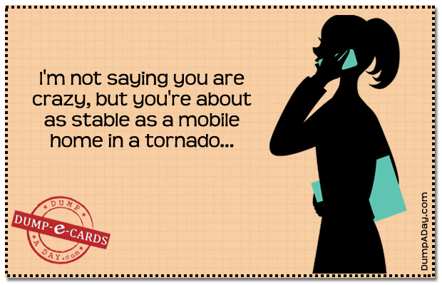 Not saying you're crazy Dump E-card
