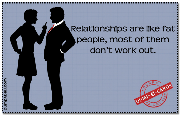 Relationships are like fat people Dump-E-Card