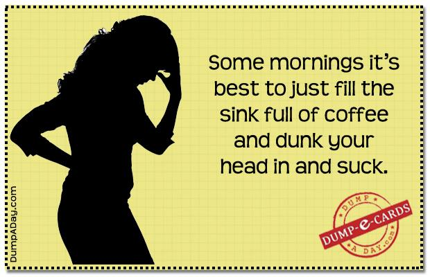 Some mornings Dump-E-Card