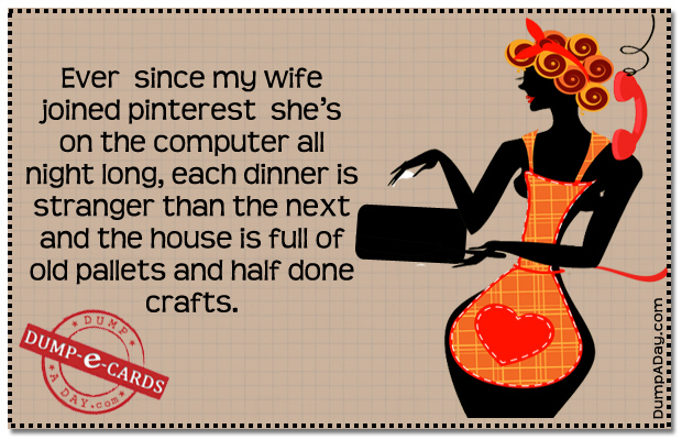Wife joined pinterest Dump-E-Card
