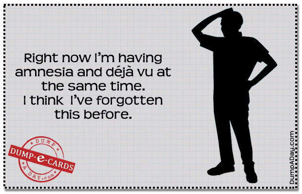 Amnesia and deja vu Dump E-card