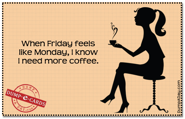 Dump E-card - When friday feels like monday