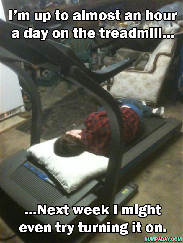 I'm up to about an hour a day on the treadmill, next month I'm going to try to turn it on