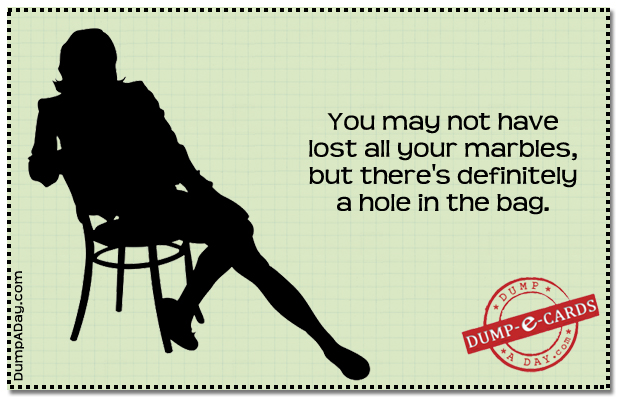 Lose your marbles Dump E-card
