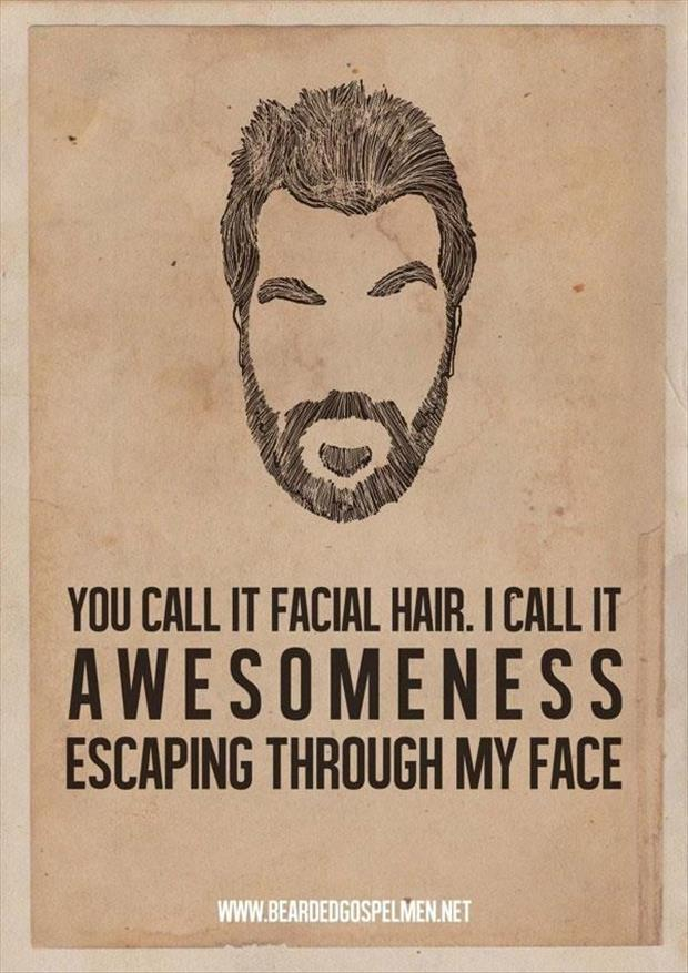 beard is just awesome escaping through my face