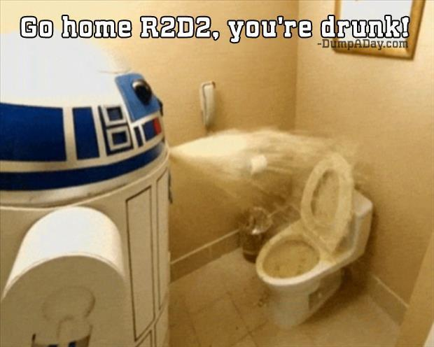 go home R2D2, you're drunk