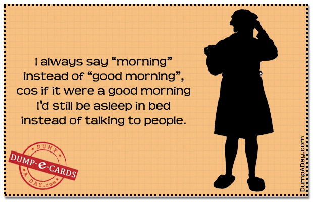 Good morning Dump E-card