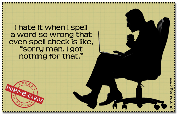 Spell check woes Dump E-card