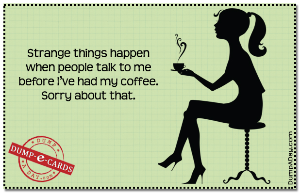 Strange things happen before coffee Dump E-card