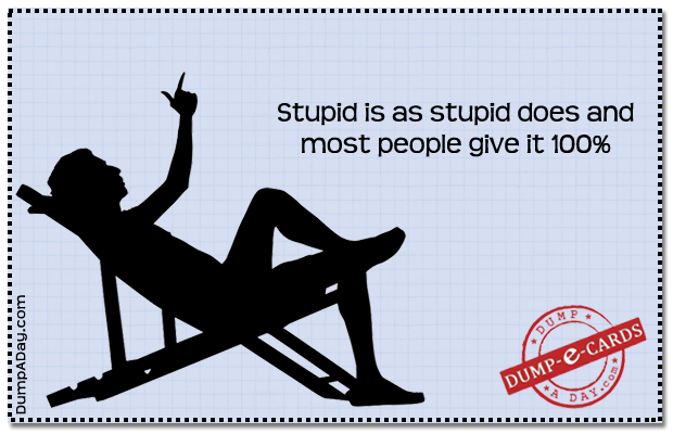 Stupid is as stupid does Dump E-card