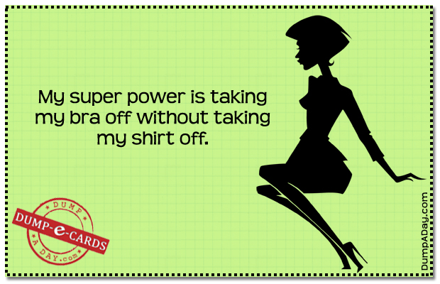 Super Power taking my bra off Dump E-card