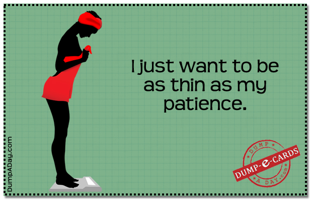 Thin as my patience Dump E-card
