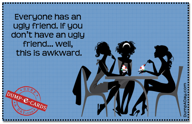 Ugly friend Dump E-card