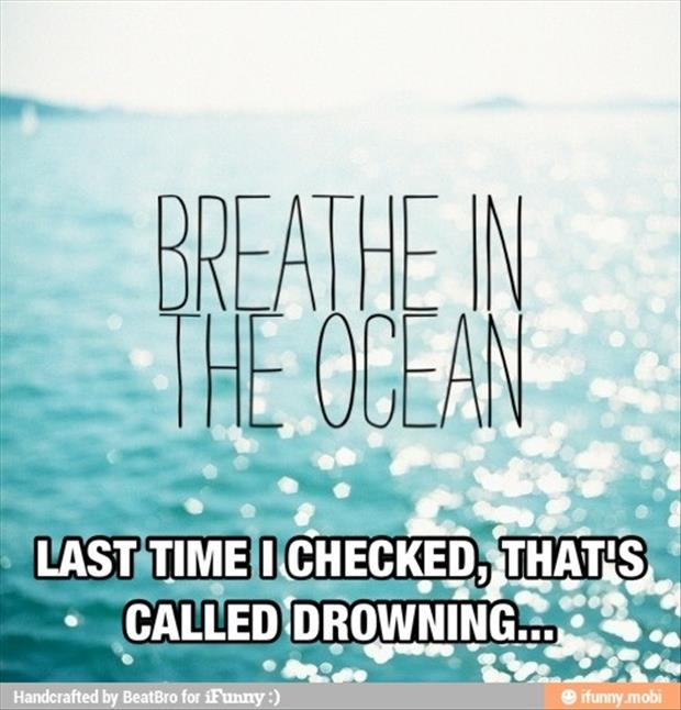 funny quotes breathe in the ocean