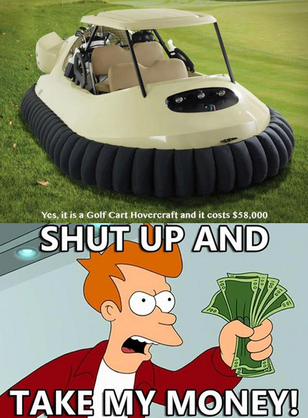 golf cart hover craft shut up and take my money