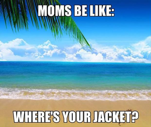 mom want you to wear a jacket
