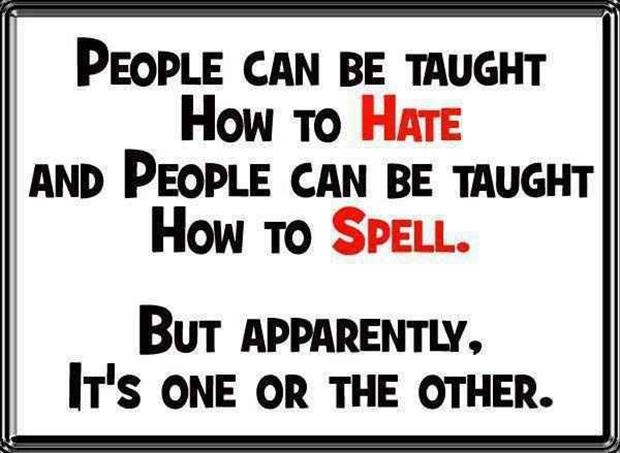 people are taught to spell and hate