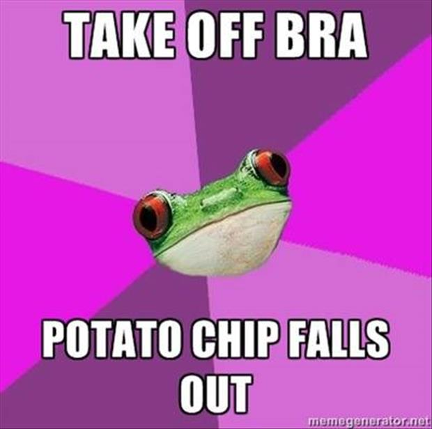 funny awkward moment when you take your bra off and a potato chip falls out
