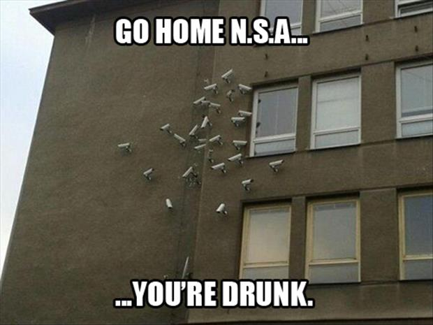 go home nsa you're drunk