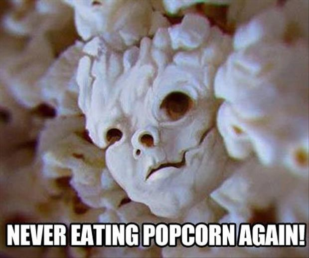 never eating popcorn again