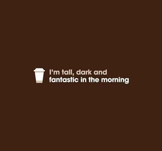 tall dark and handsome in the morning