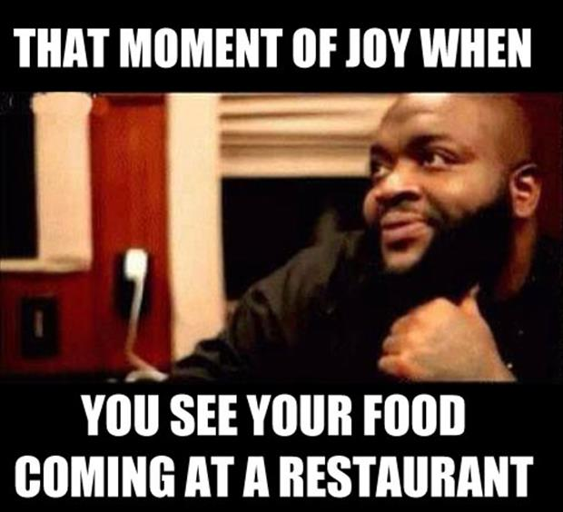 that special moment when you see your food coming
