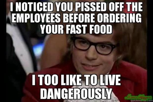 I like to live dangerously